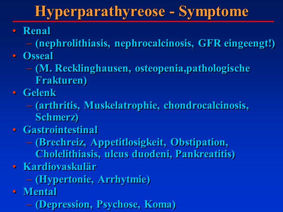 Hyperparathyreose - Symptome Renal –(nephrolithiasis, nephrocalcinosis, GFR eingeengt!) Osseal –(M. Recklinghausen, osteopenia,pathologische Frakturen