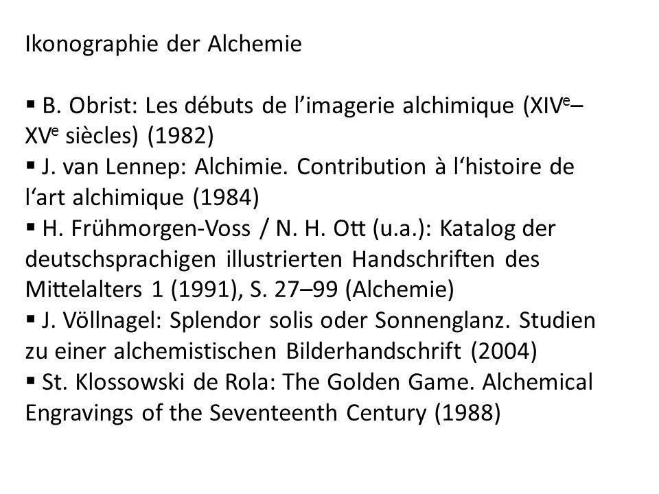 Ikonographie der Alchemie B. Obrist: Les débuts de limagerie alchimique (XIV e – XV e siècles) (1982) J. van Lennep: Alchimie. Contribution à lhistoir