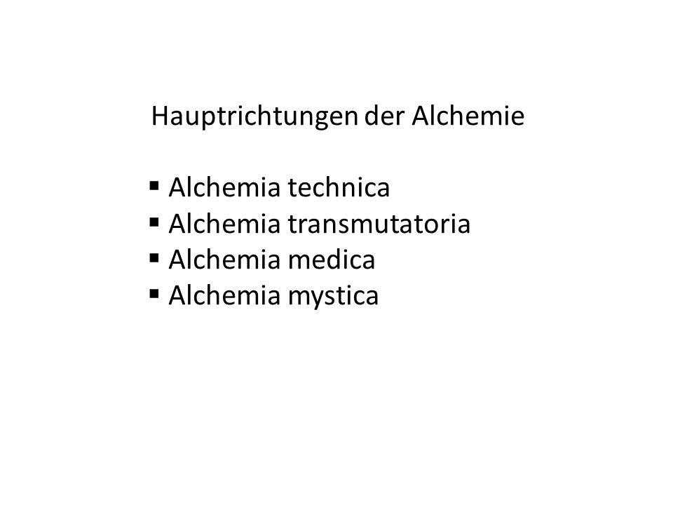 Hauptrichtungen der Alchemie Alchemia technica Alchemia transmutatoria Alchemia medica Alchemia mystica
