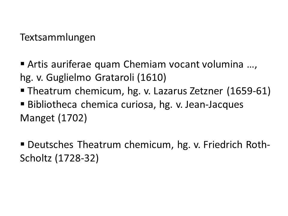 Textsammlungen Artis auriferae quam Chemiam vocant volumina …, hg. v. Guglielmo Grataroli (1610) Theatrum chemicum, hg. v. Lazarus Zetzner (1659-61) B