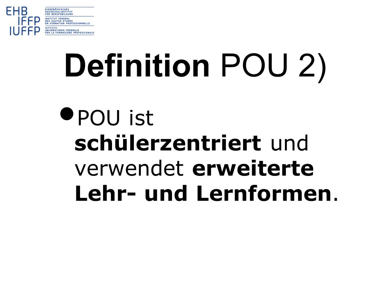 Definition POU 2) POU ist schülerzentriert und verwendet erweiterte Lehr- und Lernformen.
