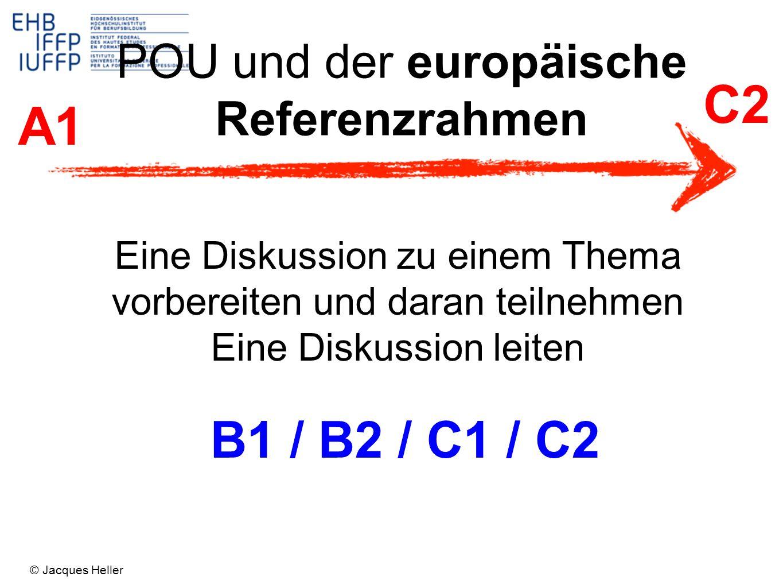Eine Diskussion zu einem Thema vorbereiten und daran teilnehmen Eine Diskussion leiten B1 / B2 / C1 / C2 A1 C2 POU und der europäische Referenzrahmen