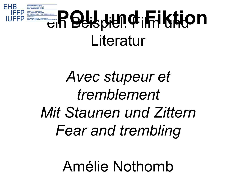 ein Beispiel: Film und Literatur Avec stupeur et tremblement Mit Staunen und Zittern Fear and trembling Amélie Nothomb POU und Fiktion