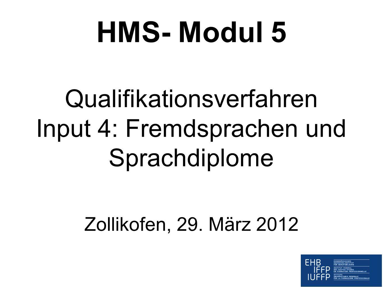 HMS- Modul 5 Qualifikationsverfahren Input 4: Fremdsprachen und Sprachdiplome Zollikofen, 29. März 2012