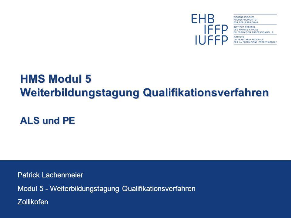 HMS Modul 5 Weiterbildungstagung Qualifikationsverfahren ALS und PE Patrick Lachenmeier Modul 5 - Weiterbildungstagung Qualifikationsverfahren Zolliko