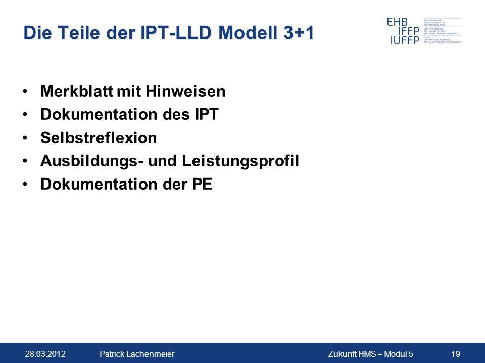 28.03.2012Zukunft HMS – Modul 519Patrick Lachenmeier Die Teile der IPT-LLD Modell 3+1 Merkblatt mit Hinweisen Dokumentation des IPT Selbstreflexion Au