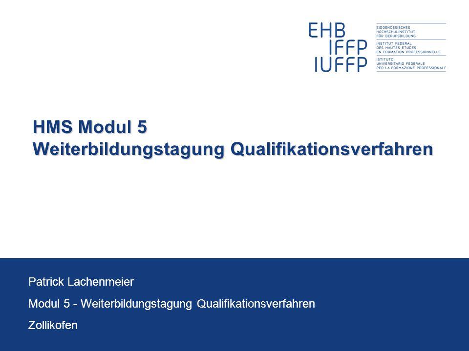HMS Modul 5 Weiterbildungstagung Qualifikationsverfahren Patrick Lachenmeier Modul 5 - Weiterbildungstagung Qualifikationsverfahren Zollikofen