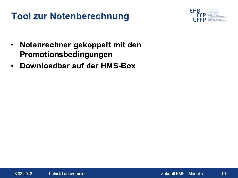 28.03.2012Zukunft HMS – Modul 510Patrick Lachenmeier Tool zur Notenberechnung Notenrechner gekoppelt mit den Promotionsbedingungen Downloadbar auf der HMS-Box