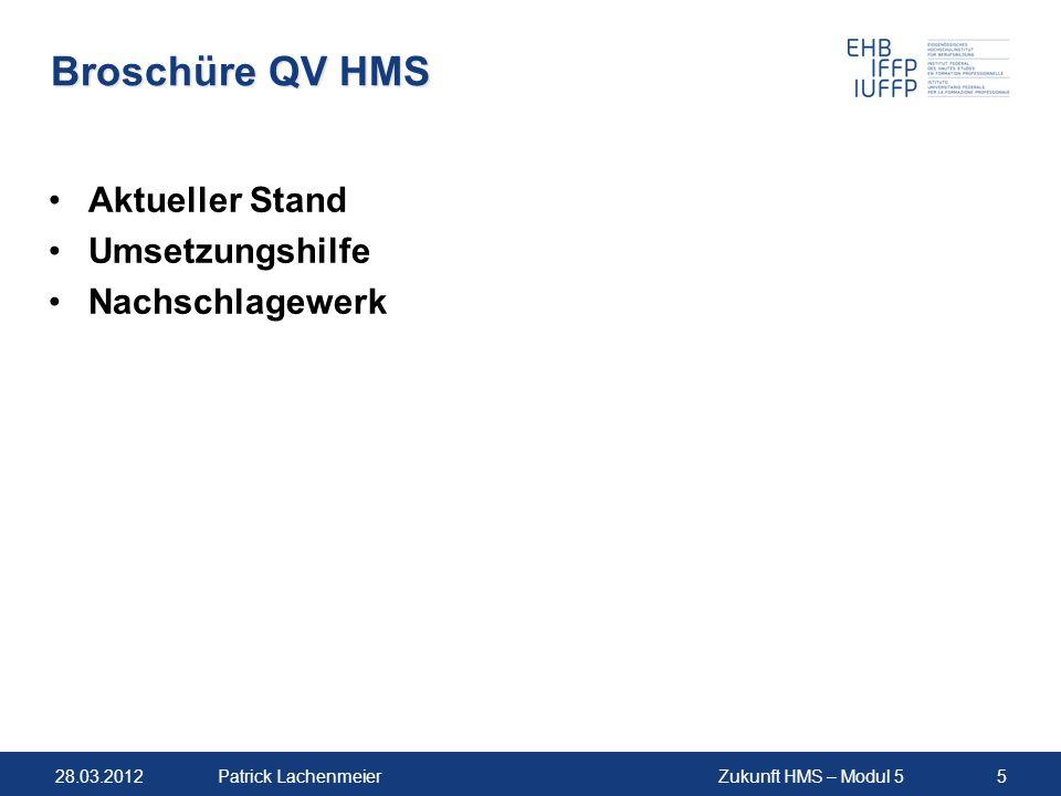 28.03.2012Zukunft HMS – Modul 55Patrick Lachenmeier Broschüre QV HMS Aktueller Stand Umsetzungshilfe Nachschlagewerk