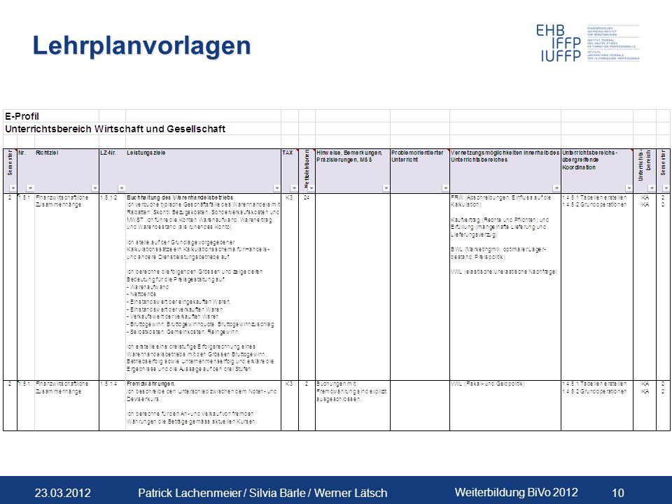 23.03.2012 Weiterbildung BiVo 2012 10 Patrick Lachenmeier / Silvia Bärle / Werner Lätsch Lehrplanvorlagen