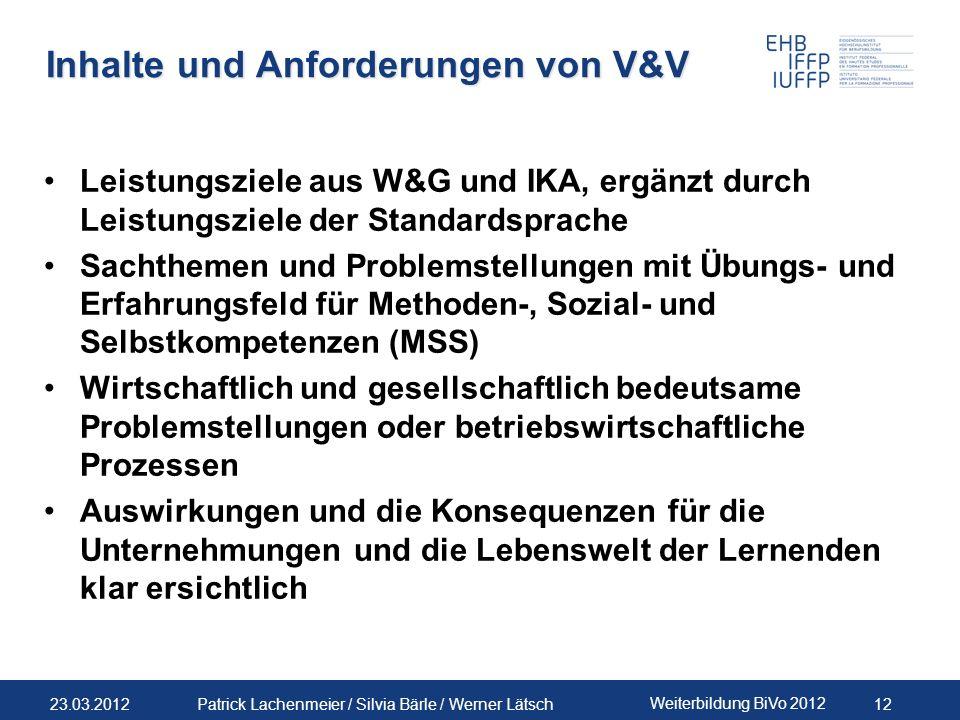 23.03.2012 Weiterbildung BiVo 2012 12 Patrick Lachenmeier / Silvia Bärle / Werner Lätsch Inhalte und Anforderungen von V&V Leistungsziele aus W&G und