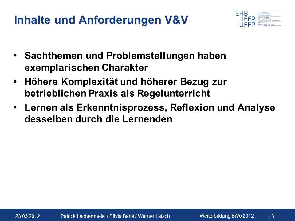 23.03.2012 Weiterbildung BiVo 2012 13 Patrick Lachenmeier / Silvia Bärle / Werner Lätsch Inhalte und Anforderungen V&V Sachthemen und Problemstellunge