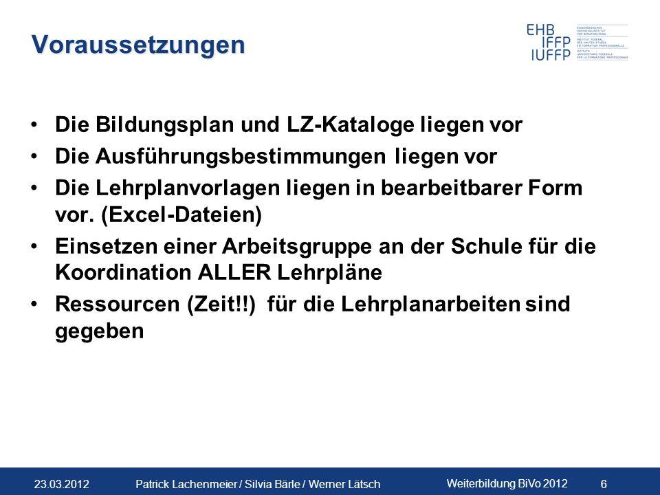 23.03.2012 Weiterbildung BiVo 2012 6 Patrick Lachenmeier / Silvia Bärle / Werner Lätsch Voraussetzungen Die Bildungsplan und LZ-Kataloge liegen vor Di