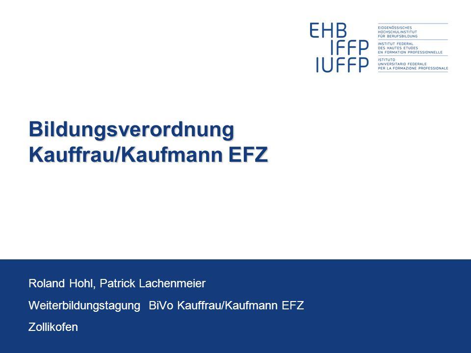 Bildungsverordnung Kauffrau/Kaufmann EFZ Roland Hohl, Patrick Lachenmeier Weiterbildungstagung BiVo Kauffrau/Kaufmann EFZ Zollikofen