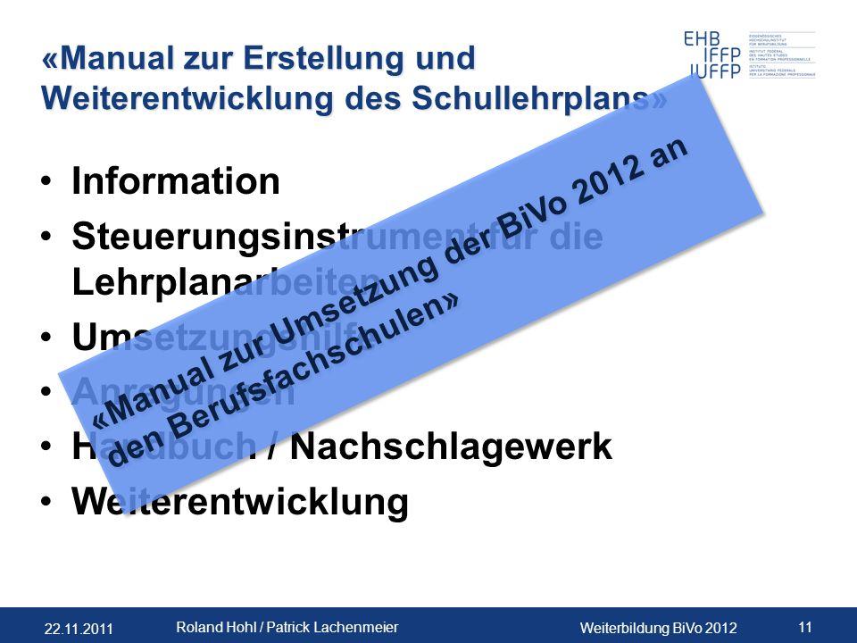 22.11.2011 Weiterbildung BiVo 2012 11 Roland Hohl / Patrick Lachenmeier «Manual zur Erstellung und Weiterentwicklung des Schullehrplans» Information S