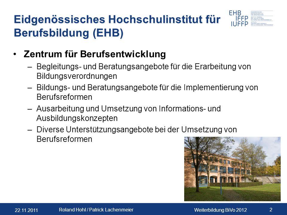 22.11.2011 Weiterbildung BiVo 2012 2 Roland Hohl / Patrick Lachenmeier Eidgenössisches Hochschulinstitut für Berufsbildung (EHB) Zentrum für Berufsent