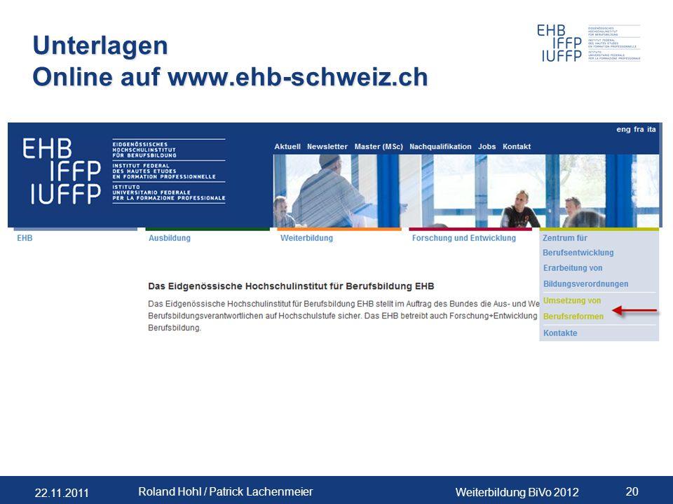 22.11.2011 Weiterbildung BiVo 2012 20 Roland Hohl / Patrick Lachenmeier Unterlagen Online auf www.ehb-schweiz.ch