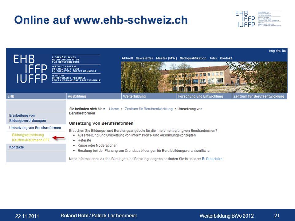22.11.2011 Weiterbildung BiVo 2012 21 Roland Hohl / Patrick Lachenmeier Online auf www.ehb-schweiz.ch
