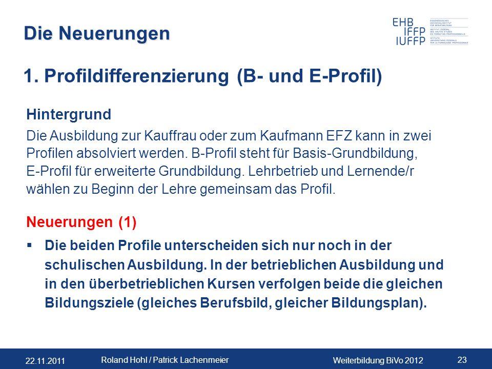 22.11.2011 Weiterbildung BiVo 2012 23 Roland Hohl / Patrick Lachenmeier Die Neuerungen Hintergrund Die Ausbildung zur Kauffrau oder zum Kaufmann EFZ kann in zwei Profilen absolviert werden.