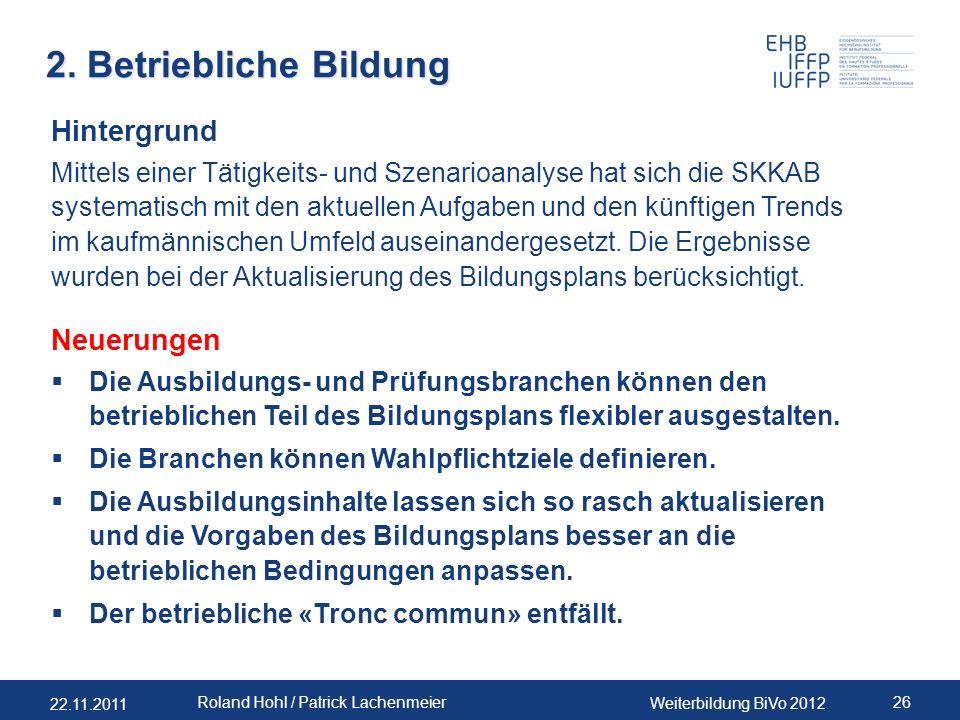 22.11.2011 Weiterbildung BiVo 2012 26 Roland Hohl / Patrick Lachenmeier 2. Betriebliche Bildung Neuerungen Die Ausbildungs- und Prüfungsbranchen könne