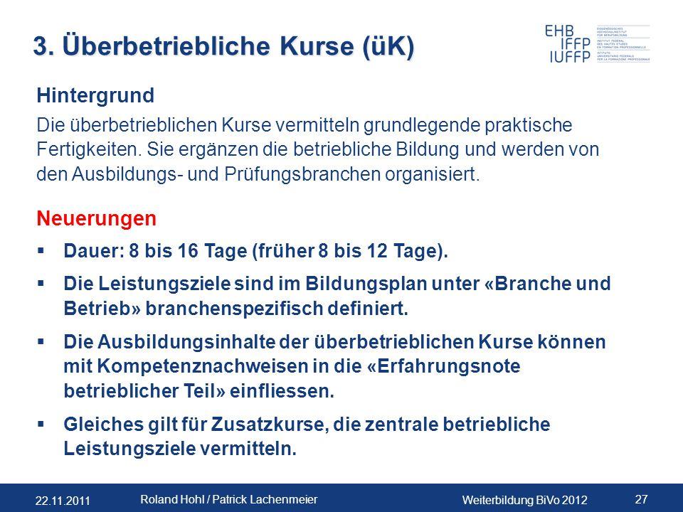 22.11.2011 Weiterbildung BiVo 2012 27 Roland Hohl / Patrick Lachenmeier 3. Überbetriebliche Kurse (üK) Hintergrund Die überbetrieblichen Kurse vermitt