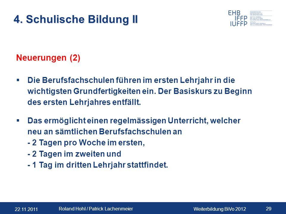 22.11.2011 Weiterbildung BiVo 2012 29 Roland Hohl / Patrick Lachenmeier 4. Schulische Bildung II Neuerungen (2) Die Berufsfachschulen führen im ersten