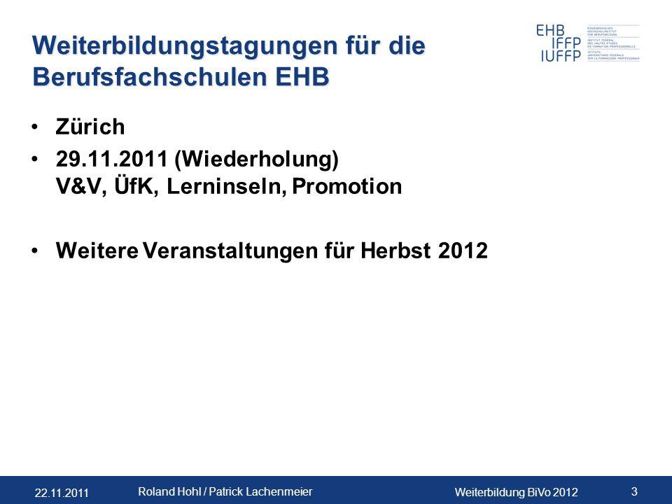 22.11.2011 Weiterbildung BiVo 2012 3 Roland Hohl / Patrick Lachenmeier Weiterbildungstagungen für die Berufsfachschulen EHB Zürich 29.11.2011 (Wiederh