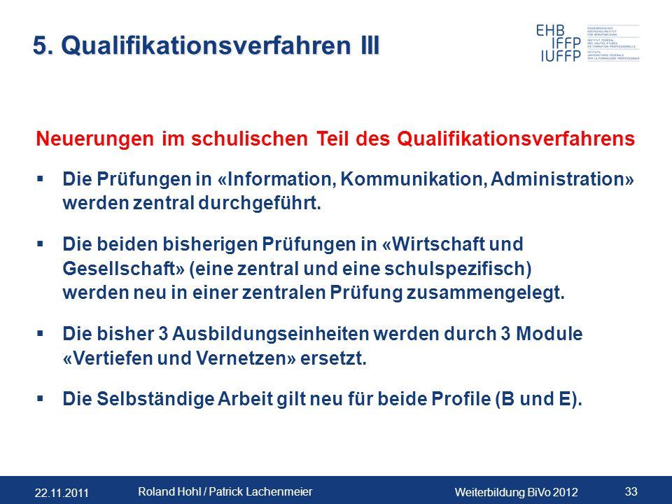 22.11.2011 Weiterbildung BiVo 2012 33 Roland Hohl / Patrick Lachenmeier 5. Qualifikationsverfahren III Neuerungen im schulischen Teil des Qualifikatio