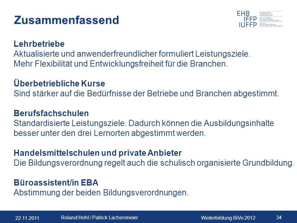 22.11.2011 Weiterbildung BiVo 2012 34 Roland Hohl / Patrick Lachenmeier Zusammenfassend Lehrbetriebe Aktualisierte und anwenderfreundlicher formuliert Leistungsziele.