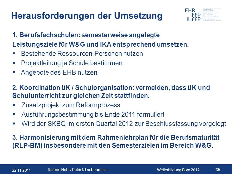 22.11.2011 Weiterbildung BiVo 2012 35 Roland Hohl / Patrick Lachenmeier Herausforderungen der Umsetzung 1. Berufsfachschulen: semesterweise angelegte