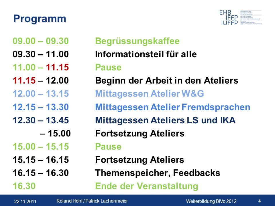22.11.2011 Weiterbildung BiVo 2012 4 Roland Hohl / Patrick Lachenmeier Programm 09.00 – 09.30Begrüssungskaffee 09.30 – 11.00Informationsteil für alle