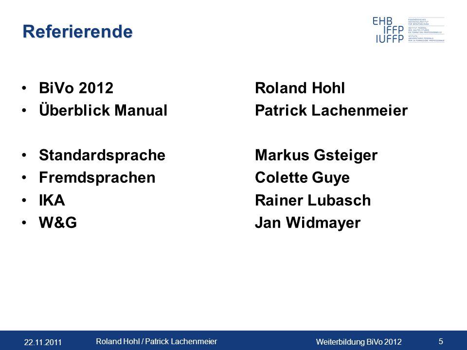 22.11.2011 Weiterbildung BiVo 2012 5 Roland Hohl / Patrick Lachenmeier Referierende BiVo 2012Roland Hohl Überblick ManualPatrick Lachenmeier Standards