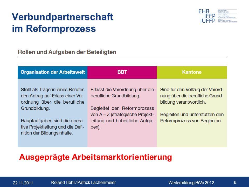 22.11.2011 Weiterbildung BiVo 2012 6 Roland Hohl / Patrick Lachenmeier Verbundpartnerschaft im Reformprozess Ausgeprägte Arbeitsmarktorientierung