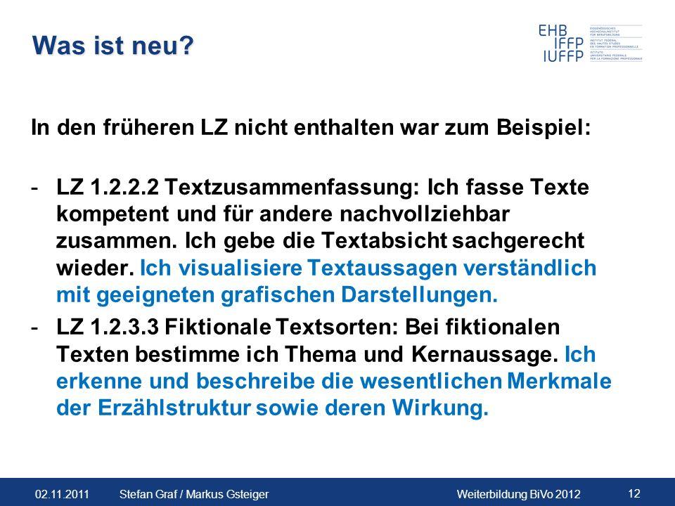 02.11.2011Weiterbildung BiVo 2012 12 Stefan Graf / Markus Gsteiger Was ist neu? In den früheren LZ nicht enthalten war zum Beispiel: -LZ 1.2.2.2 Textz