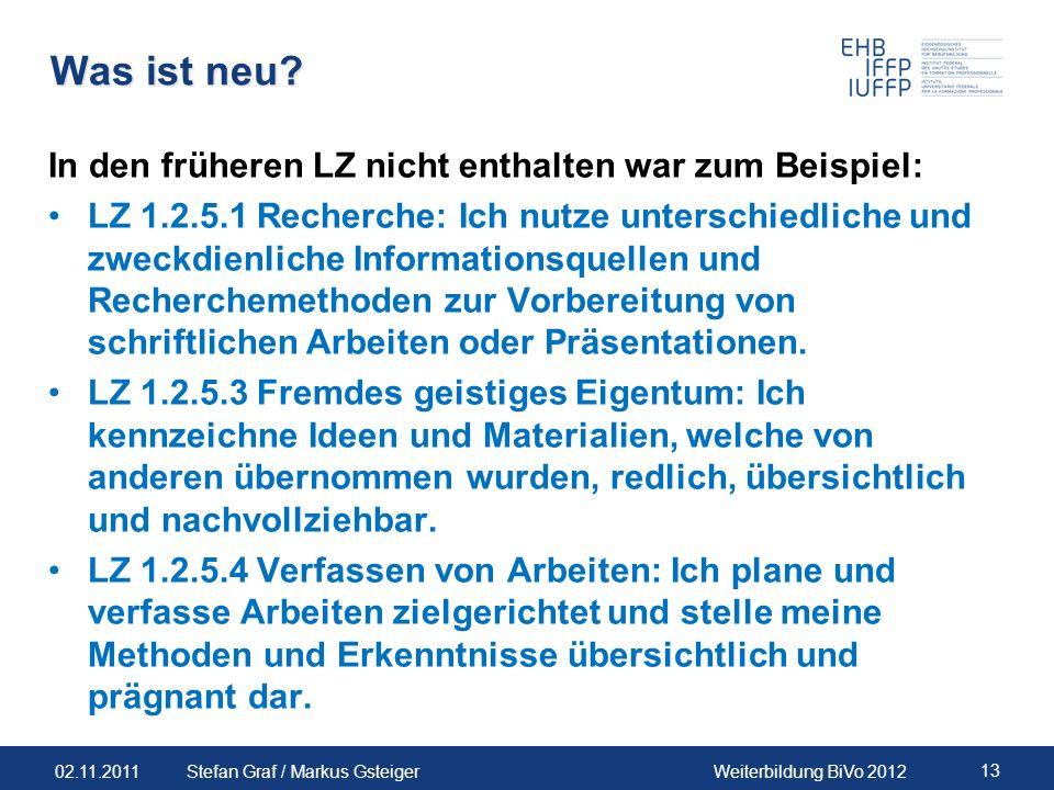 02.11.2011Weiterbildung BiVo 2012 13 Stefan Graf / Markus Gsteiger Was ist neu? In den früheren LZ nicht enthalten war zum Beispiel: LZ 1.2.5.1 Recher