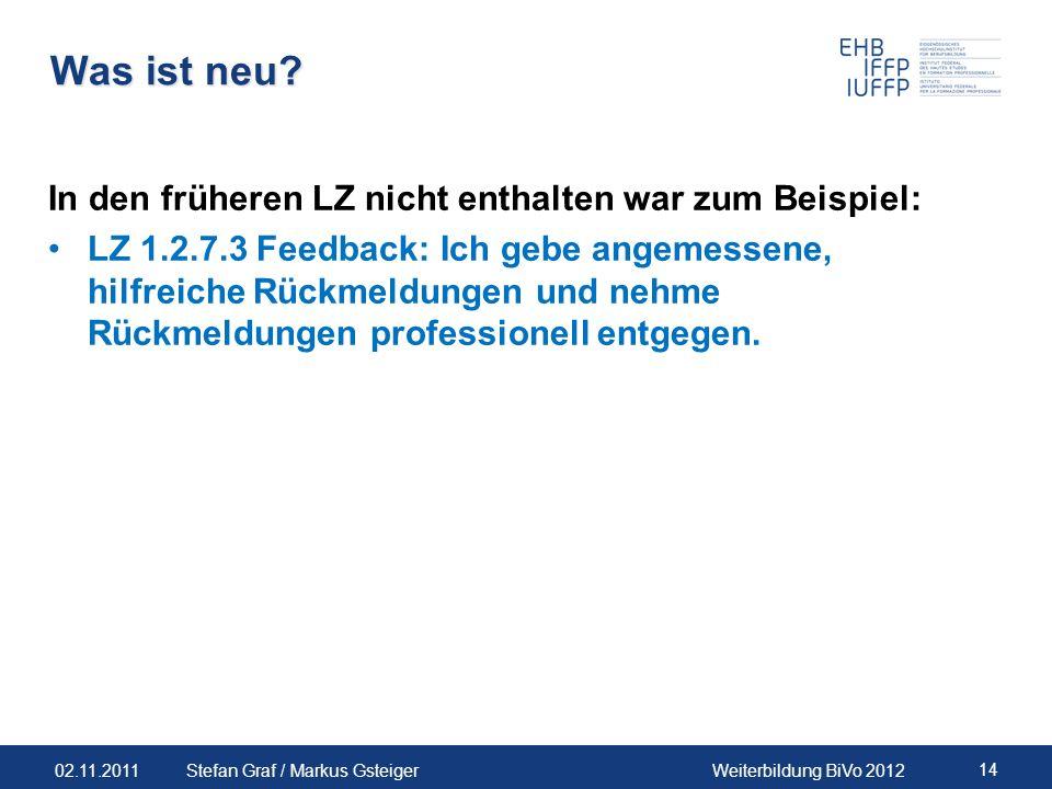 02.11.2011Weiterbildung BiVo 2012 14 Stefan Graf / Markus Gsteiger Was ist neu? In den früheren LZ nicht enthalten war zum Beispiel: LZ 1.2.7.3 Feedba