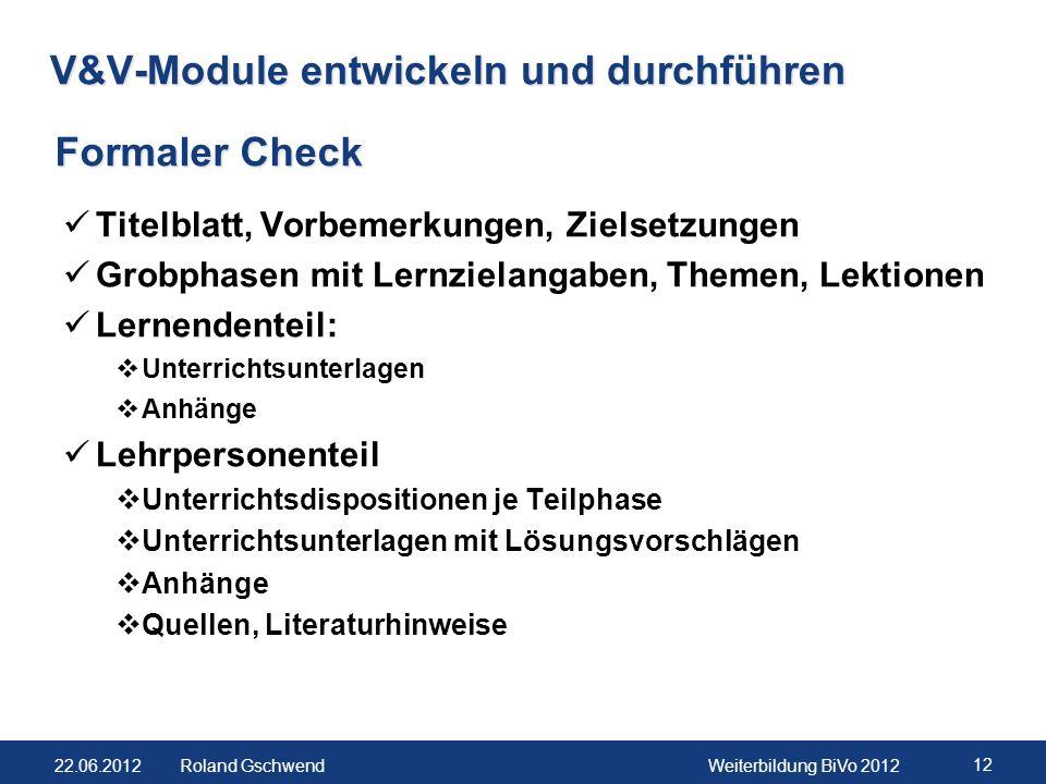 22.06.2012Weiterbildung BiVo 2012 12 Roland Gschwend V&V-Module entwickeln und durchführen Titelblatt, Vorbemerkungen, Zielsetzungen Grobphasen mit Le