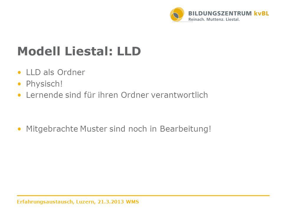 Modell Liestal: LLD LLD als Ordner Physisch! Lernende sind für ihren Ordner verantwortlich Mitgebrachte Muster sind noch in Bearbeitung!