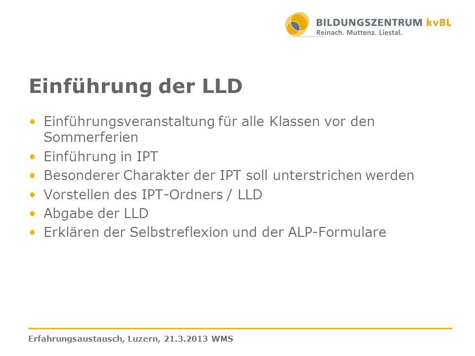 Einführung der LLD Einführungsveranstaltung für alle Klassen vor den Sommerferien Einführung in IPT Besonderer Charakter der IPT soll unterstrichen we