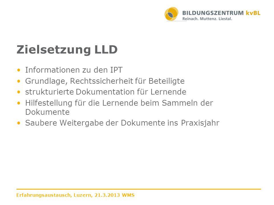 Zielsetzung LLD Informationen zu den IPT Grundlage, Rechtssicherheit für Beteiligte strukturierte Dokumentation für Lernende Hilfestellung für die Ler