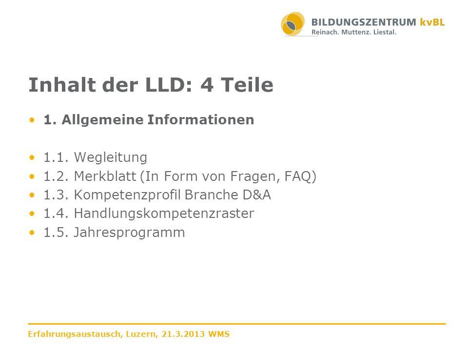 Inhalt der LLD: 4 Teile 1. Allgemeine Informationen 1.1. Wegleitung 1.2. Merkblatt (In Form von Fragen, FAQ) 1.3. Kompetenzprofil Branche D&A 1.4. Han