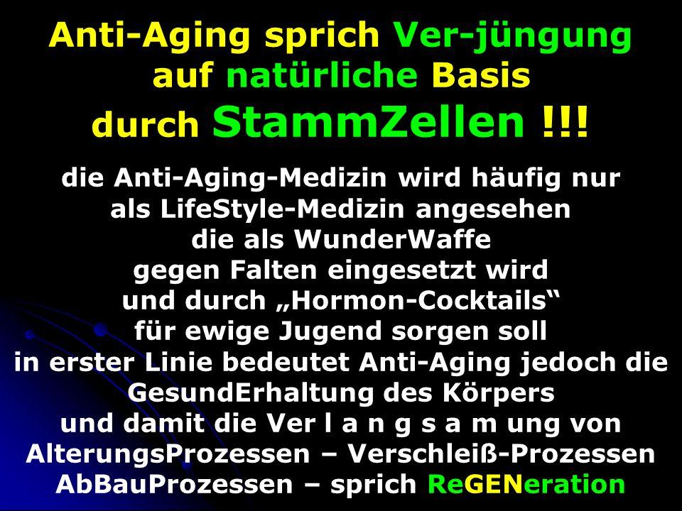 Anti-Aging sprich Ver-jüngung auf natürliche Basis durch StammZellen !!.