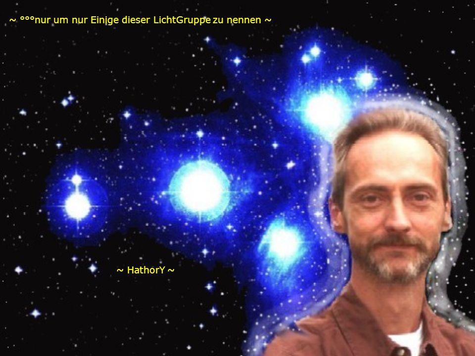 ~ HathorY ~ ~ °°°nur um nur Einige dieser LichtGruppe zu nennen ~