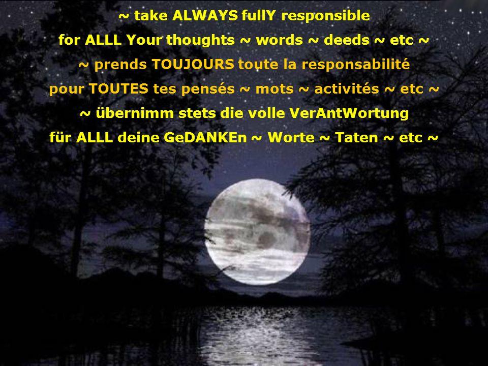 ~ was ALWAYS honest and truth-L VING ~ ~ sois TOUJOURS honnête et épris de vérité ~ ~ sei IMMMER EHRlich und WAHRHEITs-LIEBEnd ~