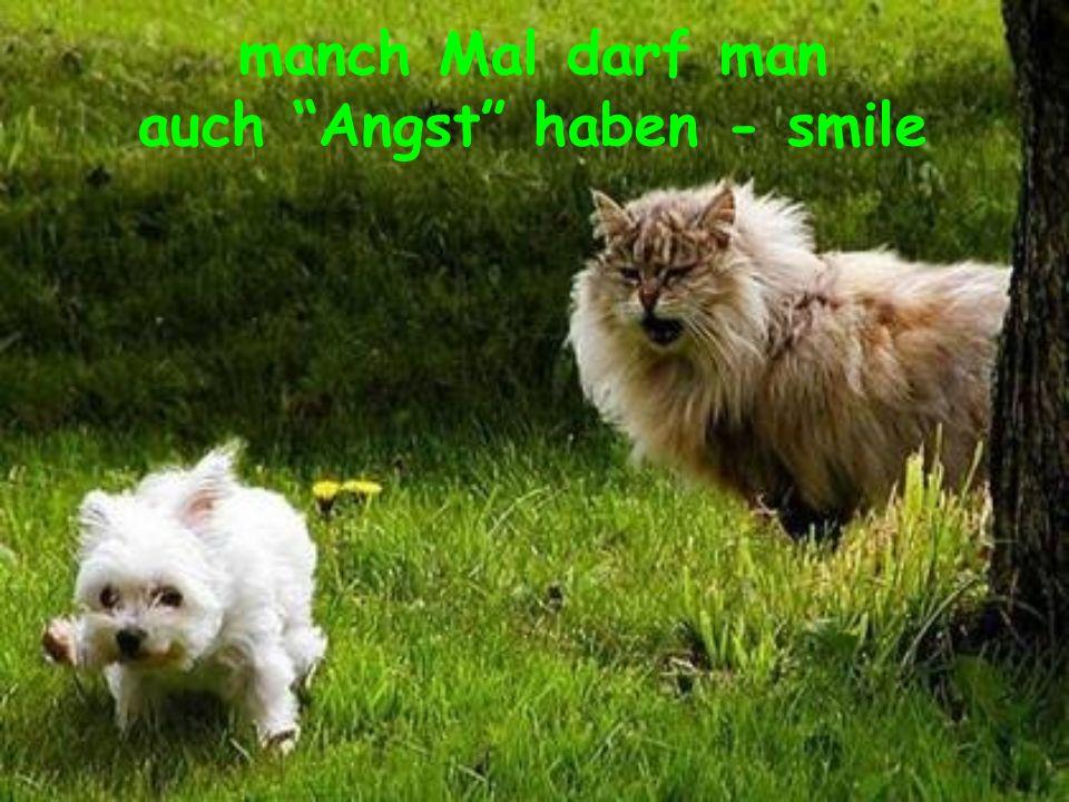 manch Mal darf man auch Angst haben - smile
