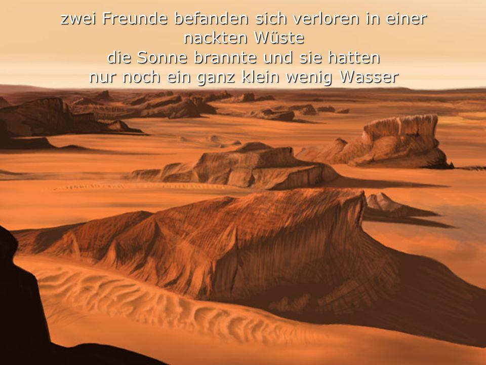 zwei Freunde befanden sich verloren in einer nackten Wüste die Sonne brannte und sie hatten nur noch ein ganz klein wenig Wasser