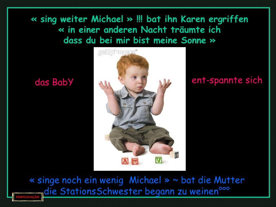 « bitte lasst mir meine Sonne°°° » und während Michael so sang STABILisierte sich auch die Atmung der Kleinen