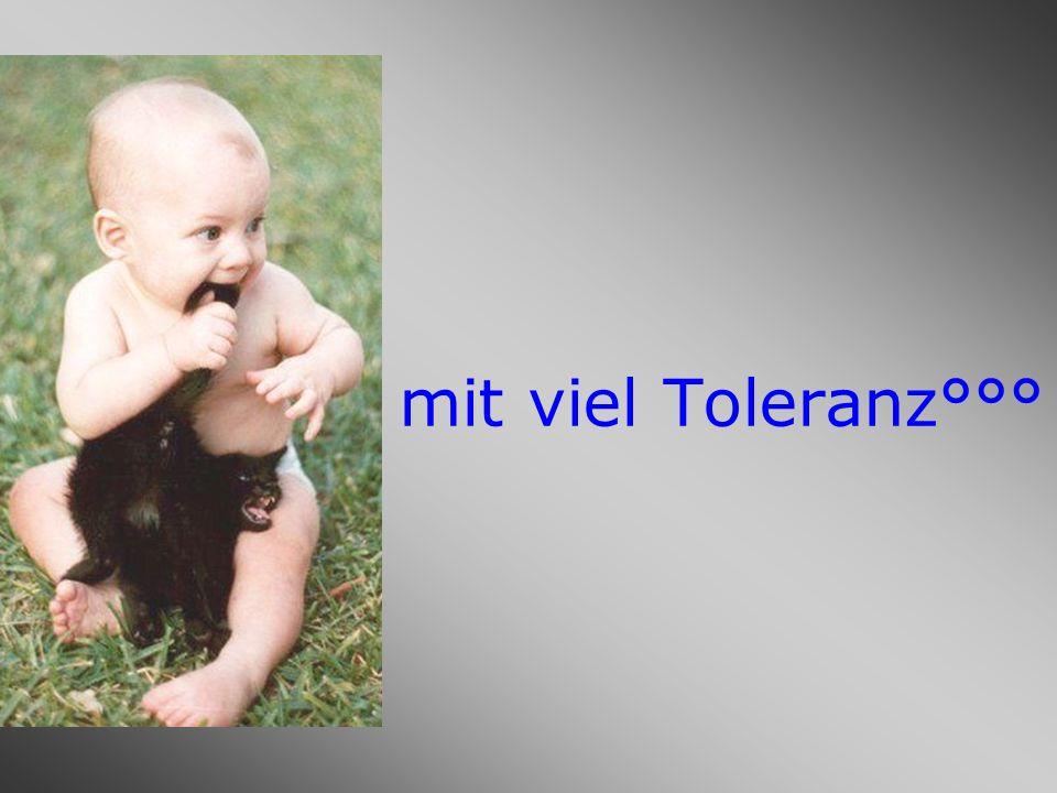 mit viel Toleranz°°°