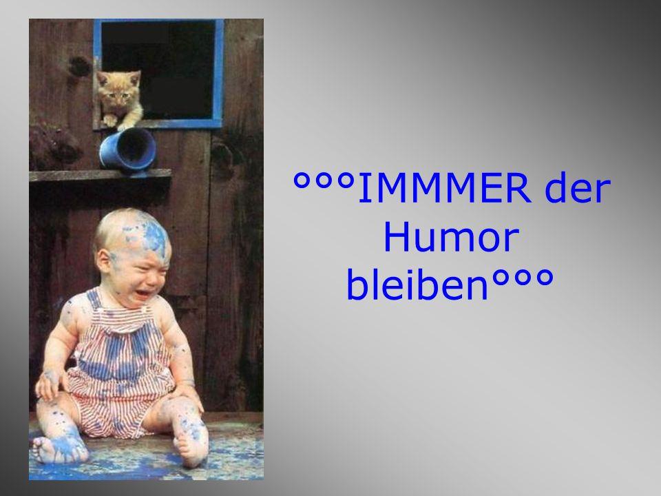 °°°IMMMER der Humor bleiben°°°