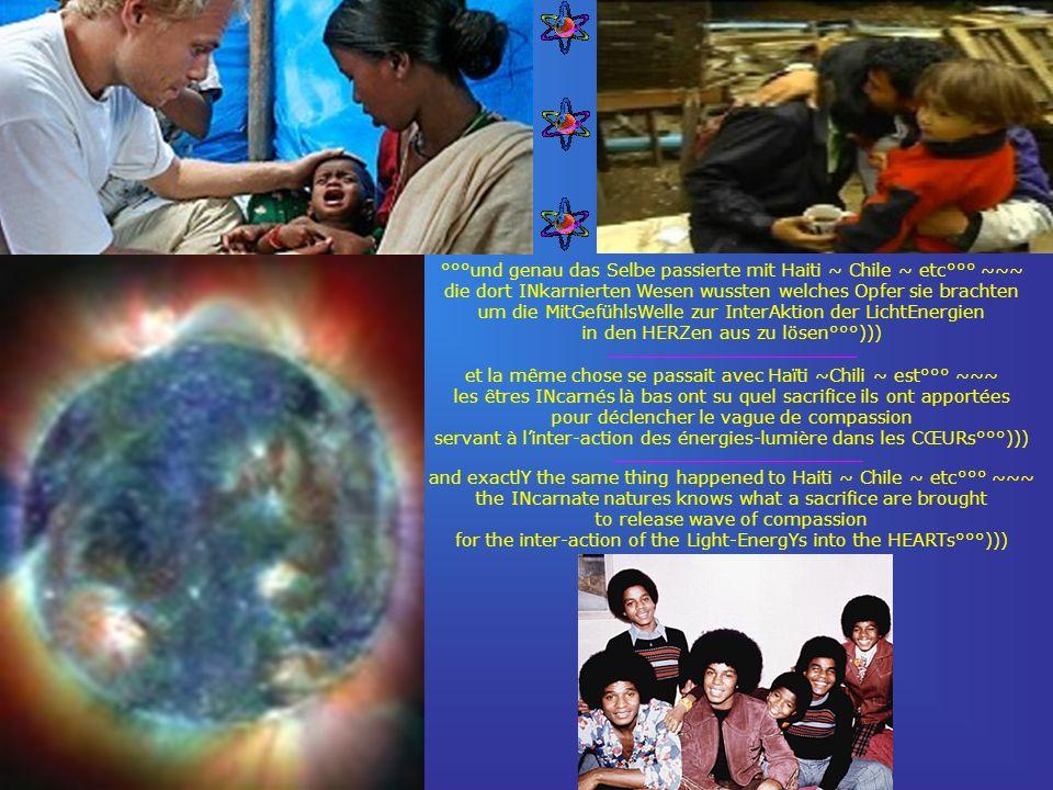 °°°und genau das Selbe passierte mit Haiti ~ Chile ~ etc°°° ~~~ die dort INkarnierten Wesen wussten welches Opfer sie brachten um die MitGefühlsWelle